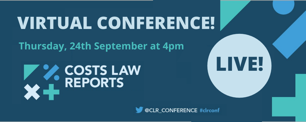 The Costs Law Reports Conference – Live Webinar – 24 September 2020 at 4pm!