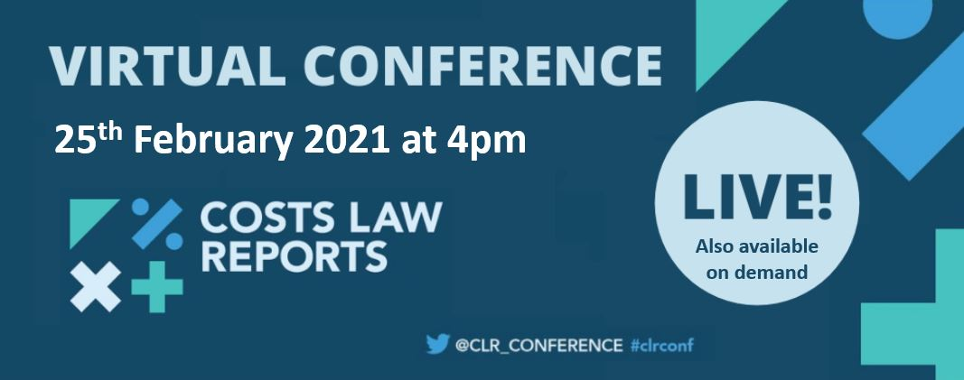 The Costs Law Reports Conference – Live Webinar – 25 February 2021 at 4pm