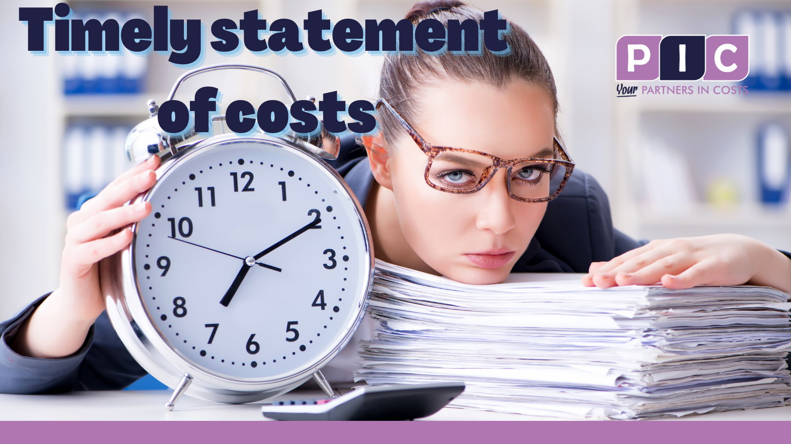 Statements of Costs: When to prepare a Statement of Costs, the importance of being timely, and the impact of the pilot scheme (PD51X)